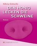 Den Honig lecken die Schweine - Silvia Götschi - E-Book