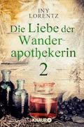 Die Liebe der Wanderapothekerin 2 - Iny Lorentz - E-Book