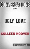 Ugly Love: by Colleen Hoover | Conversation Starters - dailyBooks - E-Book