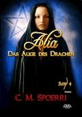 Alia - Das Auge des Drachen (Band 4) - C.M. Spoerri - E-Book