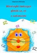Wierszyki ćwiczące głoski sz, cz z zadaniami - Katarzyna Michalec - ebook