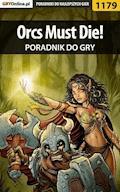 "Orcs Must Die! - poradnik do gry - Michał ""Wolfen"" Basta - ebook"