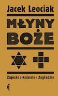 Młyny boże. Zapiski o Kościele i Zagładzie - Jacek Leociak - ebook