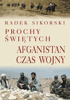 Prochy świętych. Afganistan czas wojny - Radek Sikorski - ebook