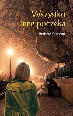 Wszystko inne poczeka - Barbara Ciwoniuk - ebook