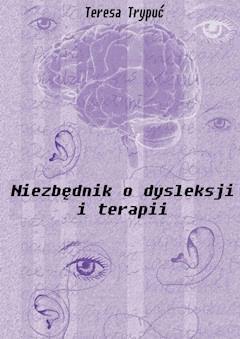 Niezbędnik o dysleksji i terapii - Teresa Trypuć - ebook