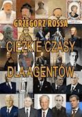 Ciężkie czasy dla agentów - Grzegorz Rossa - ebook