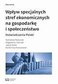 Wpływ specjalnych stref ekonomicznych na gospodarkę i społeczeństwo. Doświadczenia Polski - Radosław Pastusiak, Magdalena Jasiniak, Jakub Keller - ebook