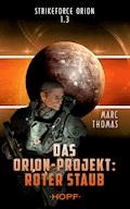 Strikeforce Orion 1.3 - Das Orion-Projekt: Roter Staub - Marc Thomas - E-Book