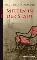 Mitten in der Stadt - Mechtild Borrmann - E-Book