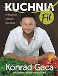 Kuchnia fit. Przepisy Konrada Gacy - Konrad Gaca - ebook