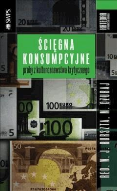 Ścięgna konsumpcyjne. Próby z kulturoznawstwa krytycznego - Wojciech J. Burszta, Mariusz Czubaj - ebook