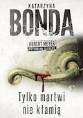 Tylko martwi nie kłamią - Katarzyna Bonda - ebook