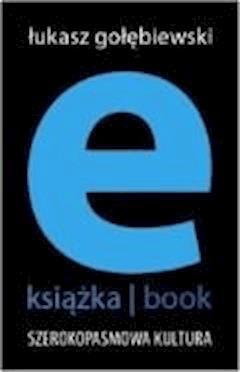 e-książka/book. Szerokopasmowa kultura - Łukasz Gołębiewski - ebook
