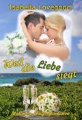 Weil die Liebe siegt - Isabella Lovegood - E-Book