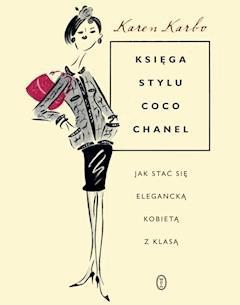 Księga stylu Coco Chanel. Jak stać się elegancką kobietą z klasą - Karen Karbo - ebook