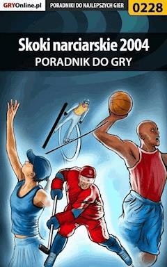"""Skoki narciarskie 2004 - poradnik do gry - Piotr """"Zodiac"""" Szczerbowski - ebook"""