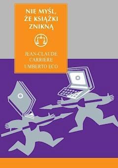 Nie myśl, że książki znikną - Umberto Eco, Jean-Claude Carriere - ebook