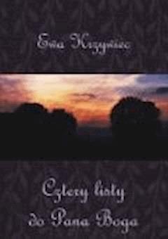 Cztery listy do Pana Boga - Ewa Krzywiec - ebook