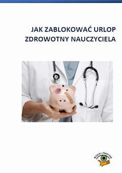 Jak zablokować urlop zdrowotny nauczyciela - Agnieszka Kosiarz, Dariusz Dwojewski, Agnieszka Rumik - ebook