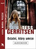Ostatni, który umrze - Tess Gerritsen - audiobook