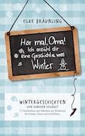 Hör mal, Oma! Ich erzähle Dir eine Geschichte vom Winter - Elke Bräunling - E-Book