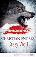 Horror Factory - Crazy Wolf: Die Bestie in mir - Christian Endres - E-Book