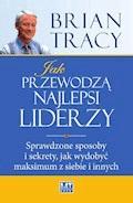 Jak przewodzą najlepsi liderzy - Brian Tracy - ebook