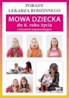Mowa dziecka do 6. roku życia. Ćwiczenia usprawniające. Porady lekarza rodzinnego - Sylwia Szczepańska - ebook