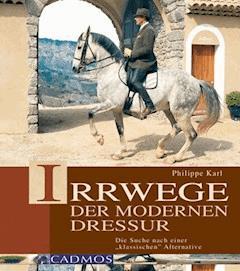 Irrwege der modernen Dressur - Philippe Karl - E-Book