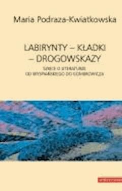 Labirynty – kładki – drogowskazy - Maria Podraza-Kwiatkowska - ebook