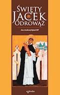Święty Jacek Odrowąż - Jan Andrzej Spież OP - ebook