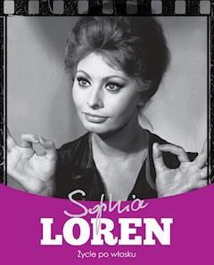 Sophia Loren. Życie po włosku - Krzysztof Żywczak - ebook