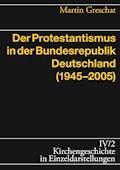 Der Protestantismus in der Bundesrepublik Deutschland (1945-2005) - Martin Greschat - E-Book