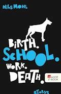 Birth. School. Work. Death. - Nils Mohl - E-Book