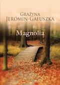 Magnolia - Grażyna Jeromin-Gałuszka - ebook + audiobook