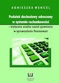 Podatek dochodowy odroczony w systemie rachunkowości - krytyczna analiza zasad ujawniania w sprawozdaniu finansowym - Agnieszka Wencel - ebook