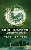 Die Bestimmung - Letzte Entscheidung - Veronica Roth - E-Book