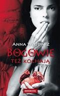 Bogowie też kochają - Anna Włodarz - ebook