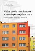 Wielkie osiedla mieszkaniowe w mieście postsocjalistycznym. Geneza, rozwój, przemiany, percepcja - Ewa Szafrańska - ebook
