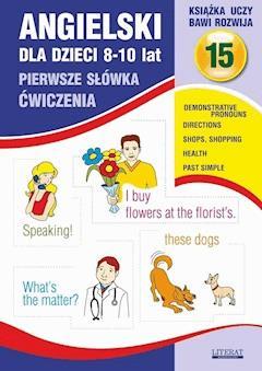 Angielski dla dzieci 15. Pierwsze słówka. Ćwiczenia. 8-10 lat - Joanna Bednarska - ebook