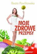 Moje zdrowe przepisy. Część II - Beata Pawlikowska - ebook