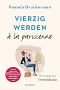 Vierzig werden à la parisienne - Pamela Druckerman - E-Book