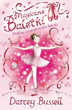 Magiczne baletki. Delfina i czarodziejskie baletki - Darcey Bussell - ebook