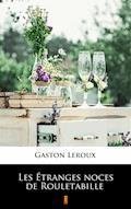 Les Étranges noces de Rouletabille - Gaston Leroux - ebook