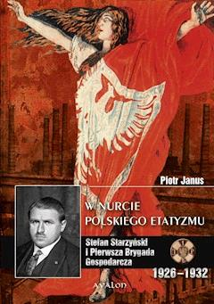 W nurcie polskiego etatyzmu. Stefan Starzyński i Pierwsza Brygada Gospodarcza - Piotr Janus - ebook