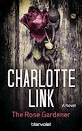 The Rose Gardener - Charlotte Link - E-Book