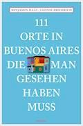 111 Orte in Buenos Aires, die man gesehen haben muss - Benjamin Haas - E-Book