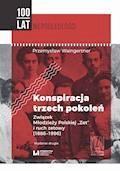 """Konspiracja trzech pokoleń. Związek Młodzieży Polskiej """"Zet"""" i ruch zetowy (1886-1996). Wydanie drugie - Przemysław Waingertner - ebook"""