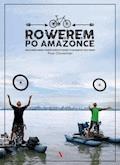 Rowerem po Amazonce. Bracia Dawid Andres i Hubert Kisiński w podróży po największej rzece świata - Piotr Chmieliński - ebook